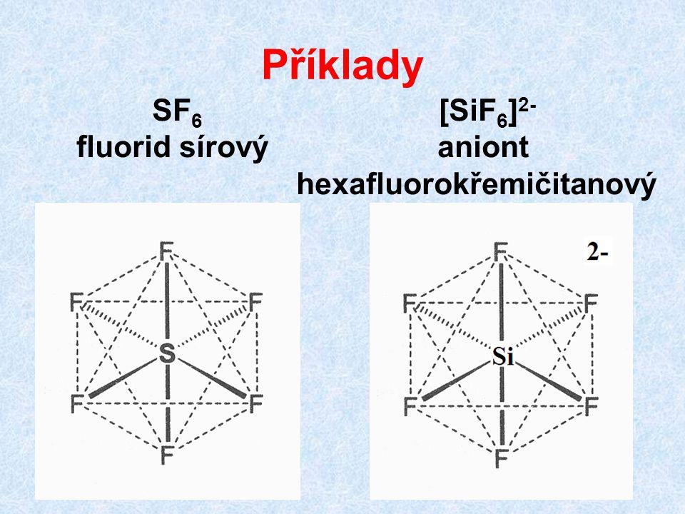 Příklady SF6 [SiF6]2- fluorid sírový aniont.